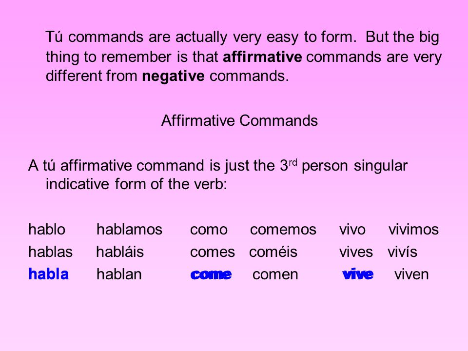 Tú commands are actually very easy to form.