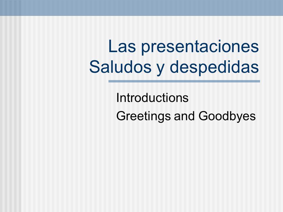 Las presentaciones Saludos y despedidas Introductions Greetings and Goodbyes