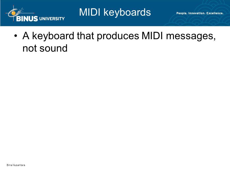 MIDI keyboards A keyboard that produces MIDI messages, not sound Bina Nusantara