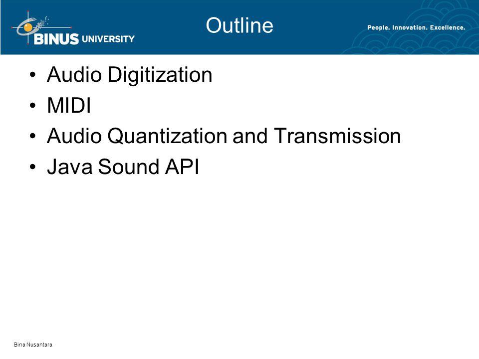 Outline Audio Digitization MIDI Audio Quantization and Transmission Java Sound API Bina Nusantara