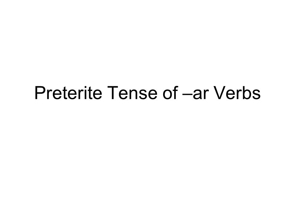 The preterite tense (or simple past) of –ar verbs uses a different set of endings than the present tense of –ar verbs.