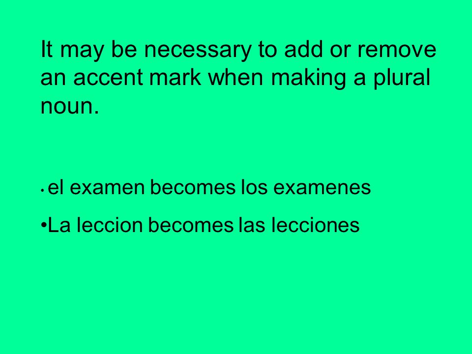 It may be necessary to add or remove an accent mark when making a plural noun.