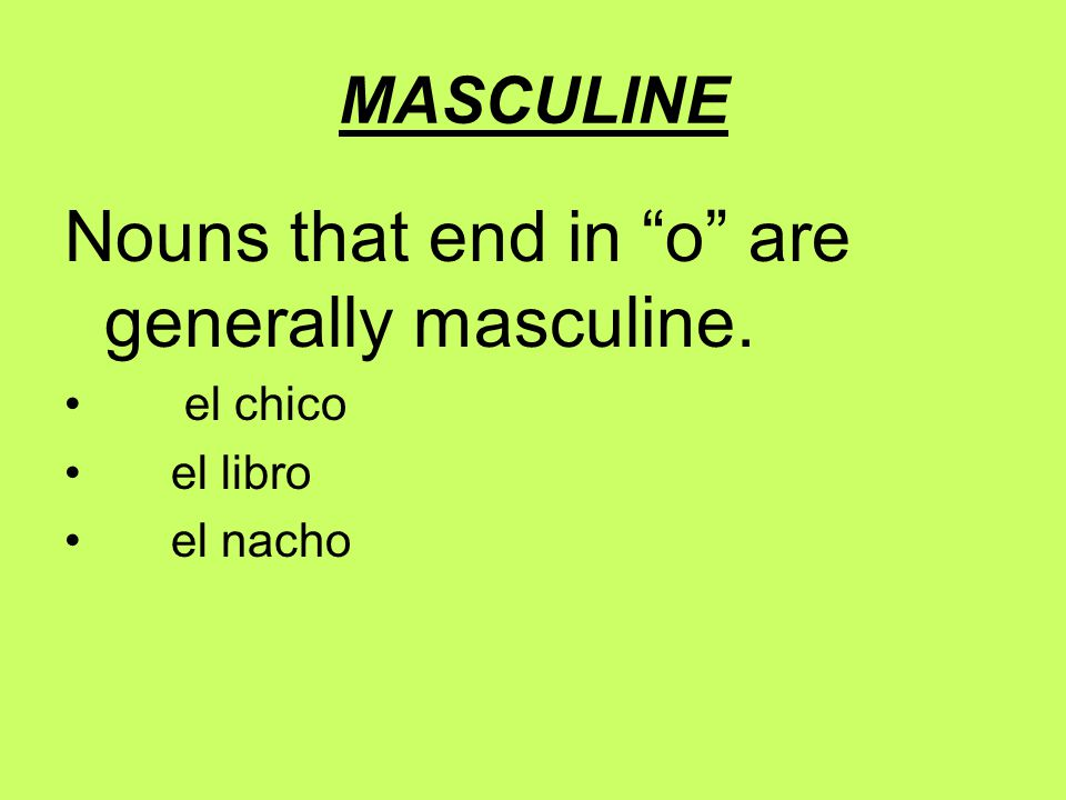 FEMININE Nouns that end in a , cion , sion , or dad are generally feminine.