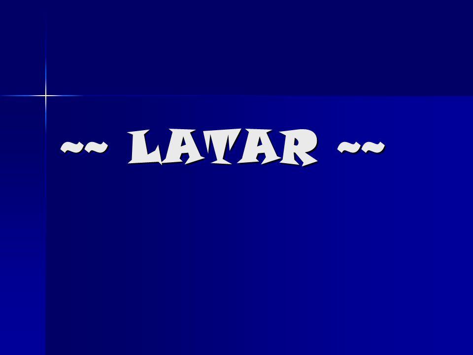 ~~ LATAR ~~