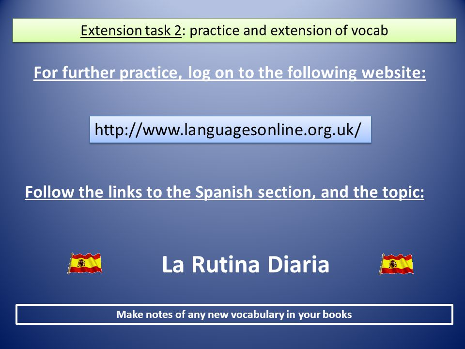http://www.languagesonline.org.uk/ For further practice, log on to the following website: Follow the links to the Spanish section, and the topic: La R