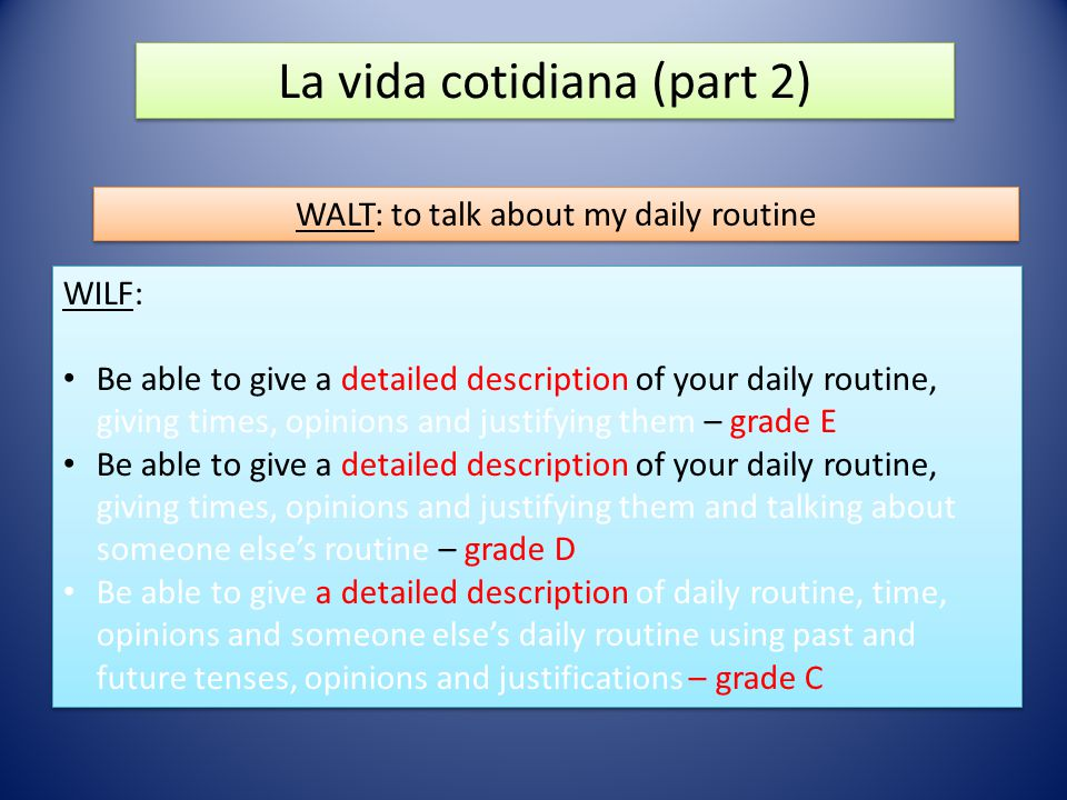 La vida cotidiana (part 2) WALT: to talk about my daily routine WILF: Be able to give a detailed description of your daily routine, giving times, opin