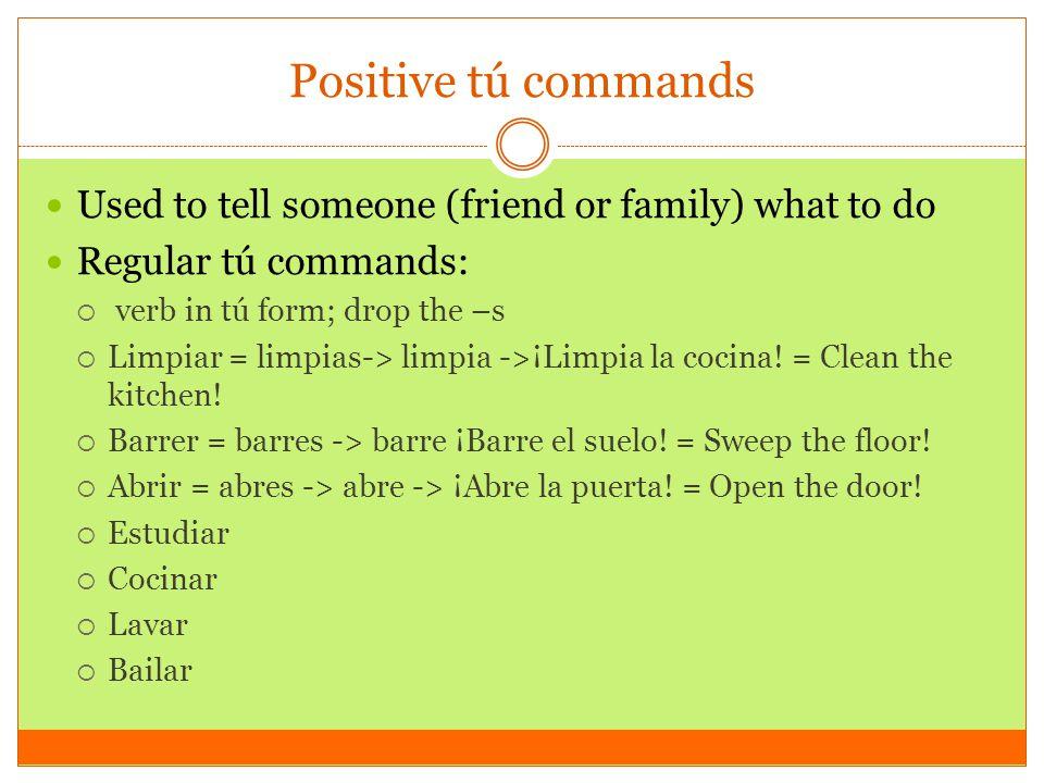Positive tú commands Irregular tú commands: MUST BE MEMORIZED.