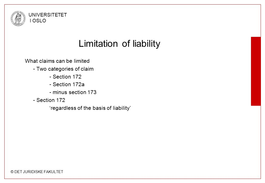 © DET JURIDISKE FAKULTET UNIVERSITETET I OSLO Limitation of liability What claims can be limited - Two categories of claim - Section 172 - Section 172