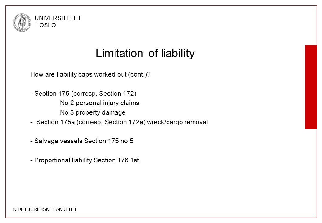 © DET JURIDISKE FAKULTET UNIVERSITETET I OSLO Limitation of liability How are liability caps worked out (cont.)? - Section 175 (corresp. Section 172)