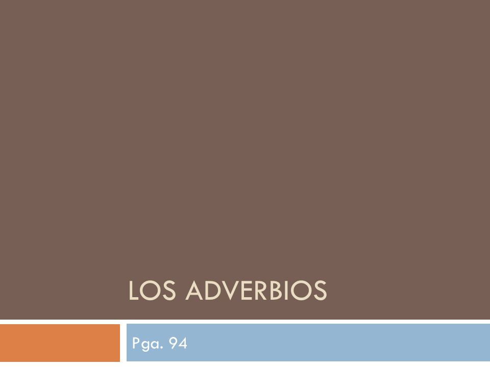 Los Adverbios  In English, adverbs tell when, where, how, how long or how much.