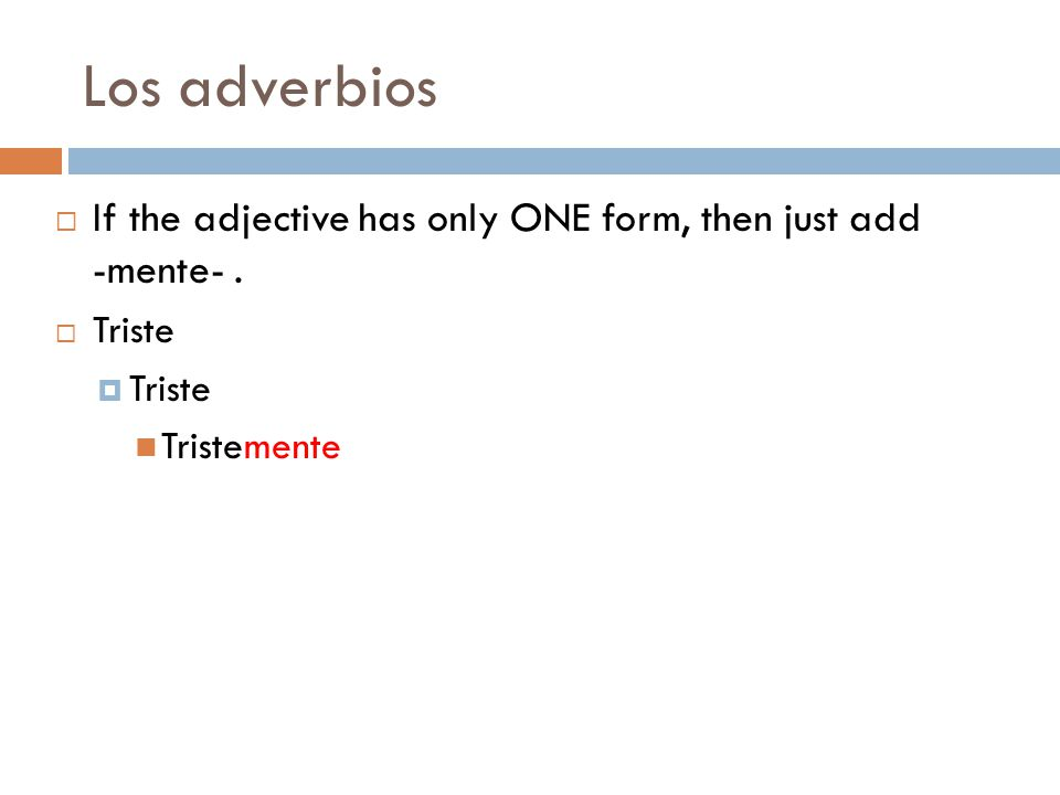Los adverbios  If the adjective has only ONE form, then just add -mente-.