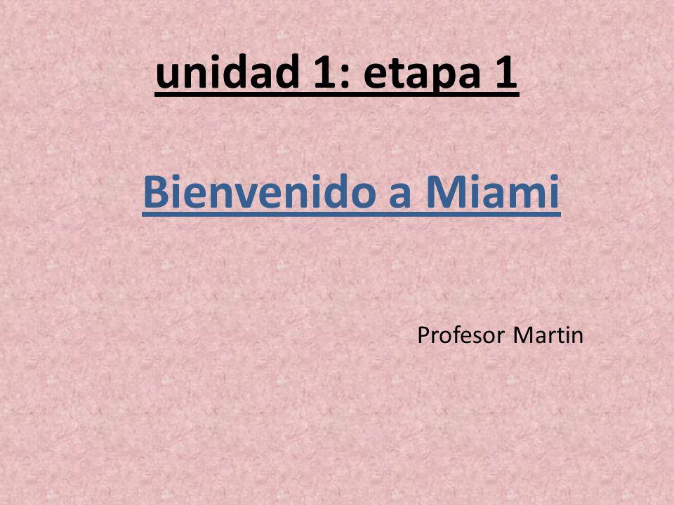 unidad 1: etapa 1 Profesor Martin Bienvenido a Miami
