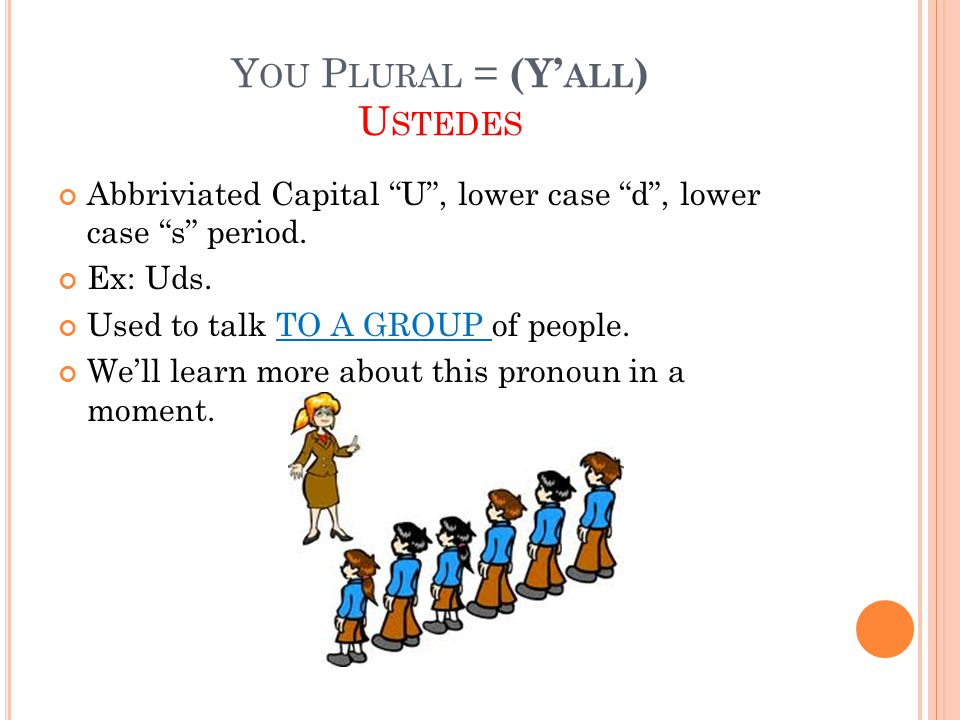Y OU P LURAL = (Y' ALL ) U STEDES Abbriviated Capital U , lower case d , lower case s period.