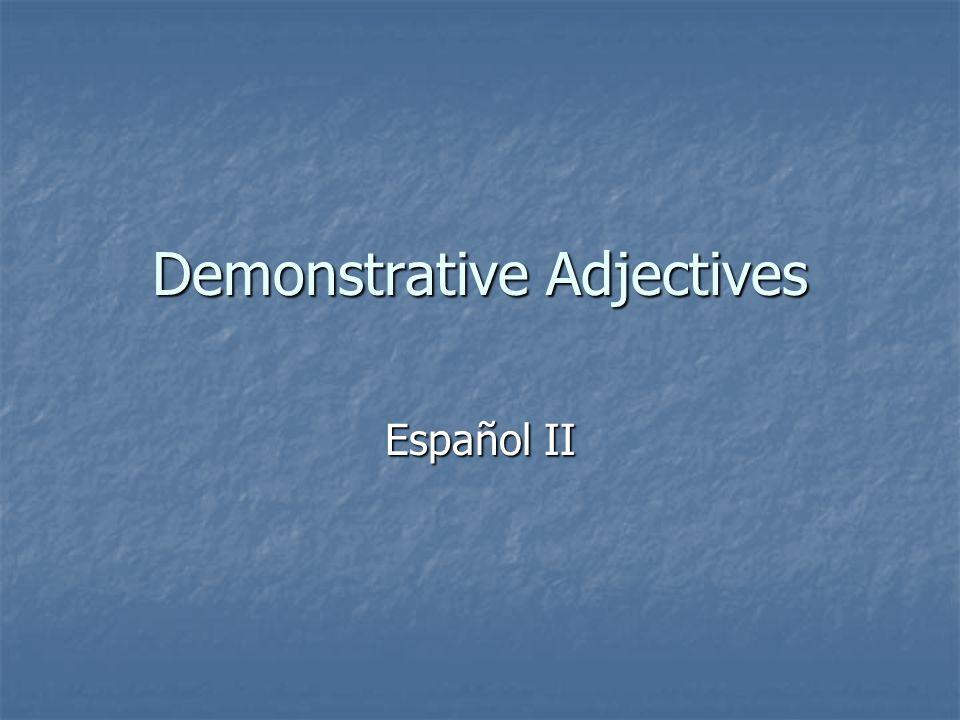 Demonstrative Adjectives Español II