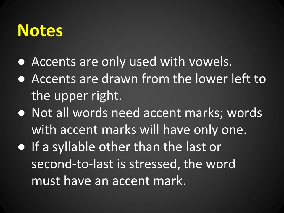Notes ● Accents are only used with vowels.