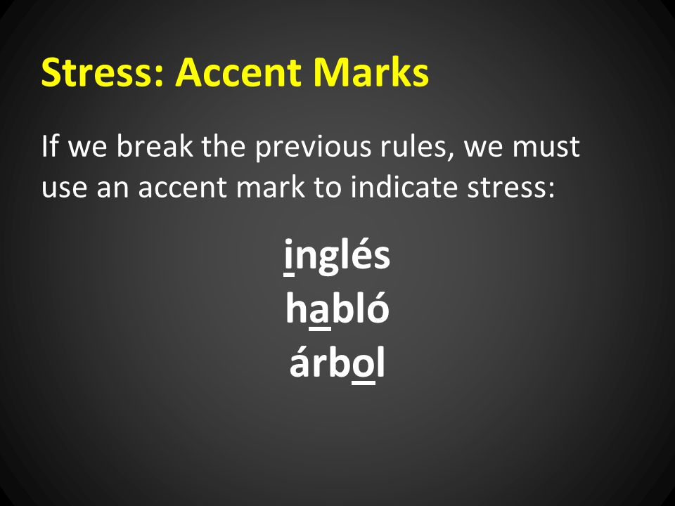 Stress: Accent Marks If we break the previous rules, we must use an accent mark to indicate stress: inglés habló árbol