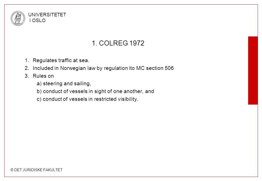 © DET JURIDISKE FAKULTET UNIVERSITETET I OSLO 1. COLREG 1972 1.Regulates traffic at sea.