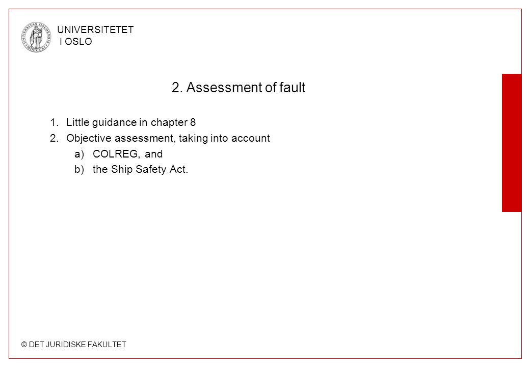 © DET JURIDISKE FAKULTET UNIVERSITETET I OSLO 2. Assessment of fault 1.Little guidance in chapter 8 2.Objective assessment, taking into account a)COLR