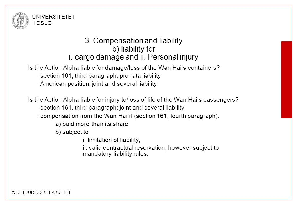 © DET JURIDISKE FAKULTET UNIVERSITETET I OSLO 3. Compensation and liability b) liability for i. cargo damage and ii. Personal injury Is the Action Alp