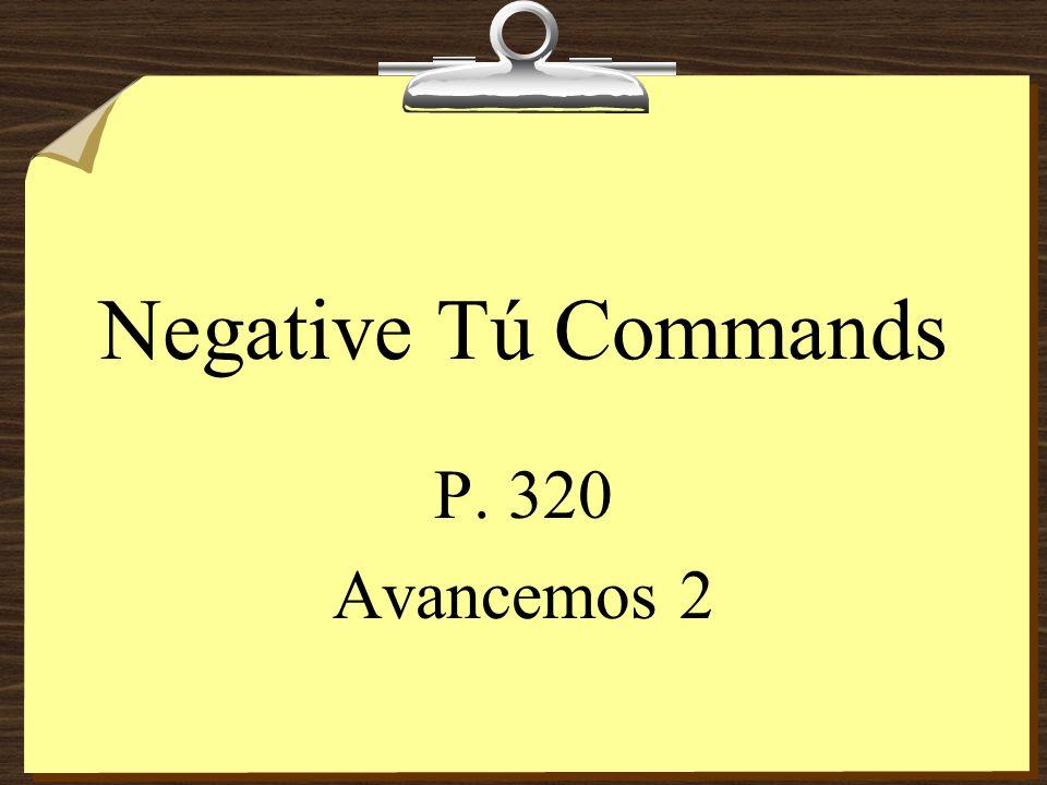 Negative Tú Commands P. 320 Avancemos 2