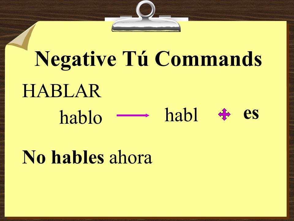Negative Tú Commands 8To form negative tú commands with regular verbs, we drop the o of the present- tense yo form and add the following endings: