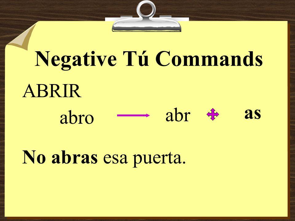 Negative Tú Commands COMER como com as No comas eso.
