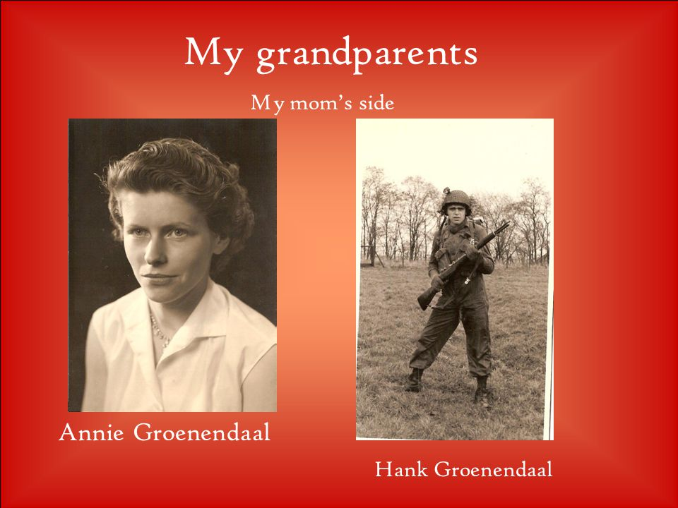 My grandparents My mom's side Annie Groenendaal Hank Groenendaal