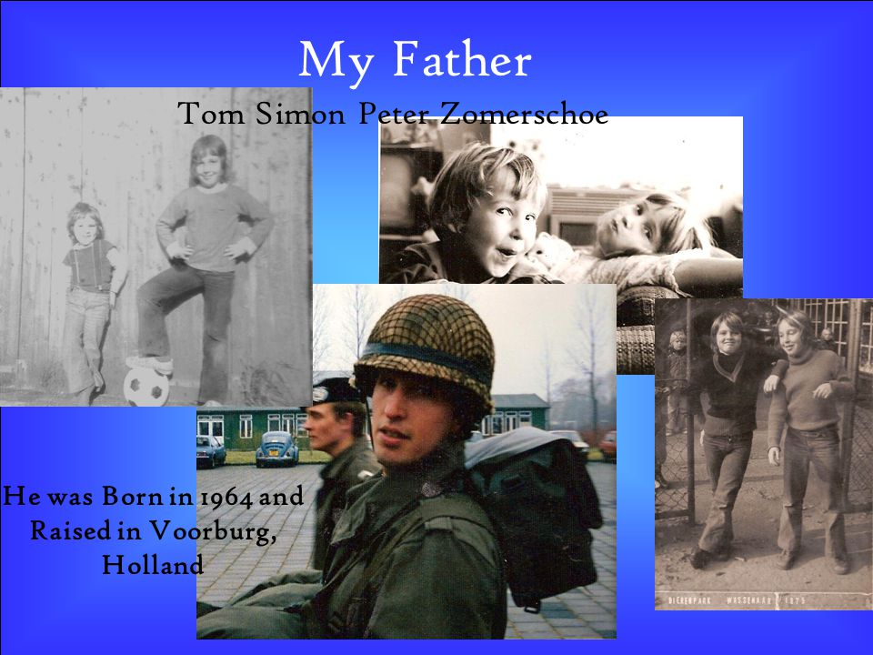 My Father He was Born in 1964 and Raised in Voorburg, Holland Tom Simon Peter Zomerschoe
