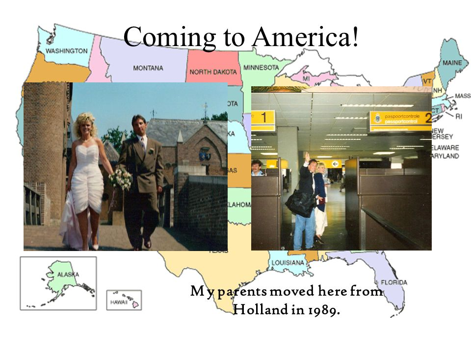 Coming to America! My parents moved here from Holland in 1989.