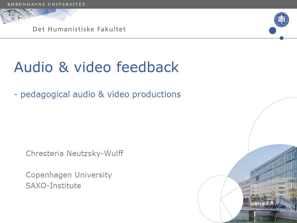 Sted og dato (Indsæt --> Diasnummer) Dias 1 Audio & video feedback - pedagogical audio & video productions Chresteria Neutzsky-Wulff Copenhagen Univer