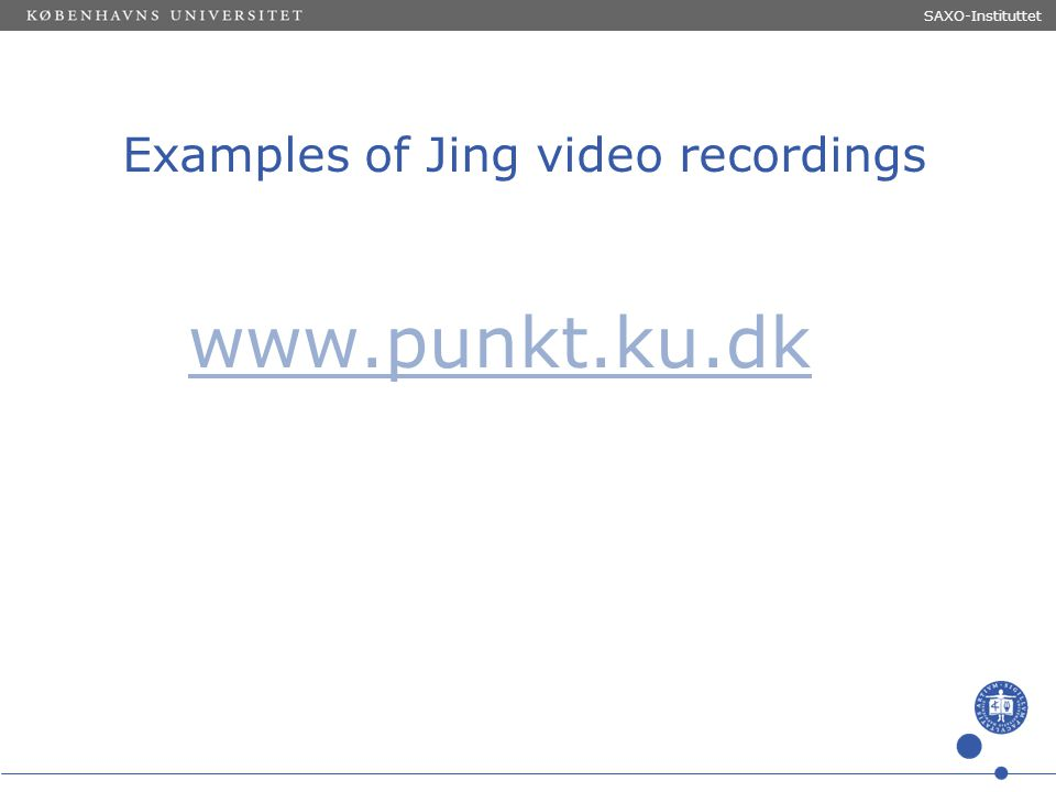 Sted og dato (Indsæt --> Diasnummer) Dias 12 Examples of Jing video recordings www.punkt.ku.dk SAXO-Instituttet