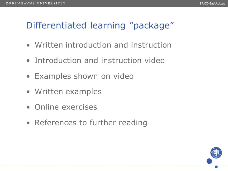 """Sted og dato (Indsæt --> Diasnummer) Dias 14 Differentiated learning """"package"""" Written introduction and instruction Introduction and instruction video"""