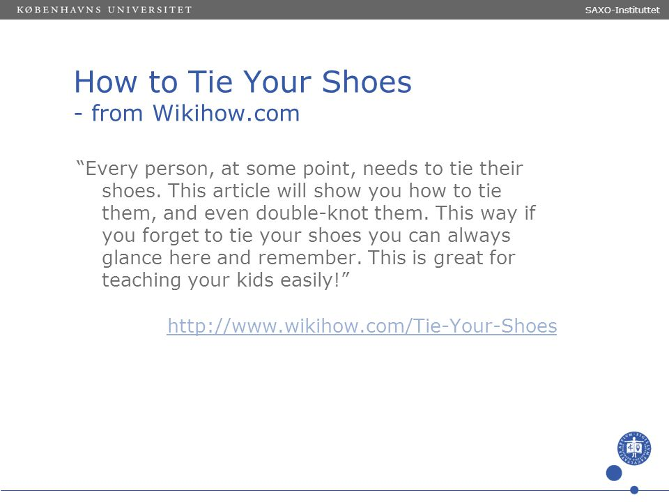 """Sted og dato (Indsæt --> Diasnummer) Dias 8 How to Tie Your Shoes - from Wikihow.com """"Every person, at some point, needs to tie their shoes. This arti"""