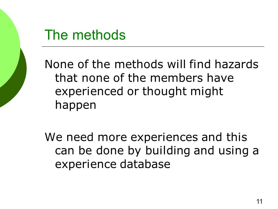 The methods None of the methods will find hazards that none of the members have experienced or thought might happen We need more experiences and this can be done by building and using a experience database 11