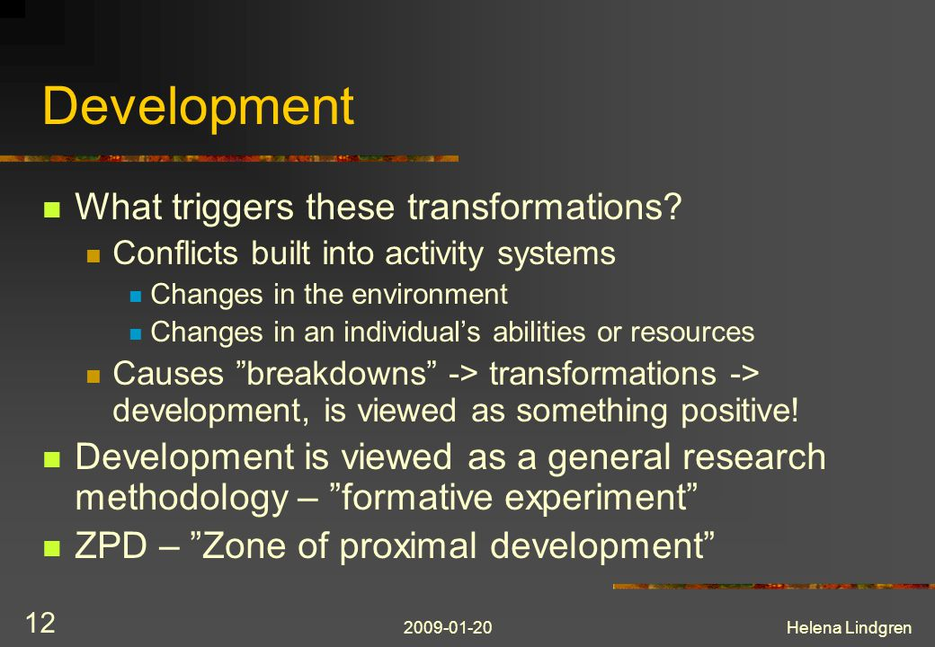 2009-01-20Helena Lindgren 12 Development What triggers these transformations.