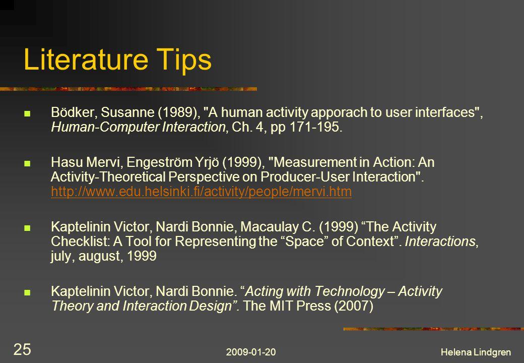 2009-01-20Helena Lindgren 25 Literature Tips Bödker, Susanne (1989), A human activity apporach to user interfaces , Human-Computer Interaction, Ch.