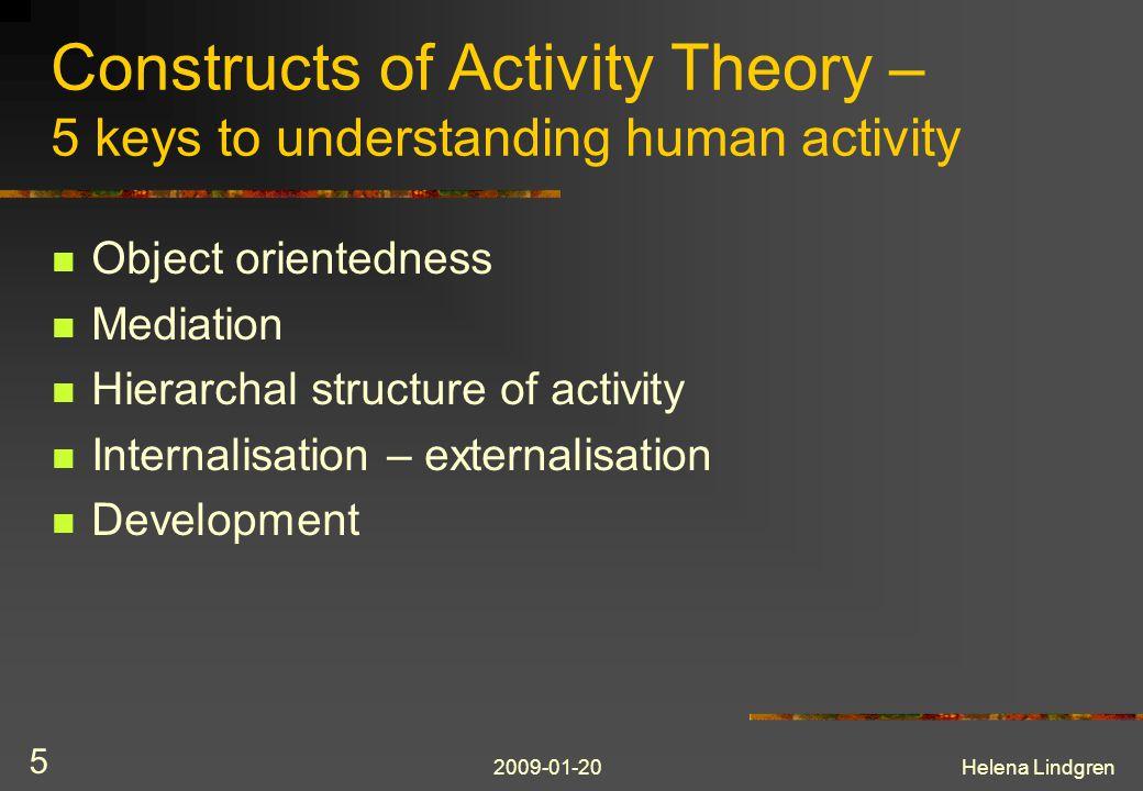 2009-01-20Helena Lindgren 5 Constructs of Activity Theory – 5 keys to understanding human activity Object orientedness Mediation Hierarchal structure of activity Internalisation – externalisation Development