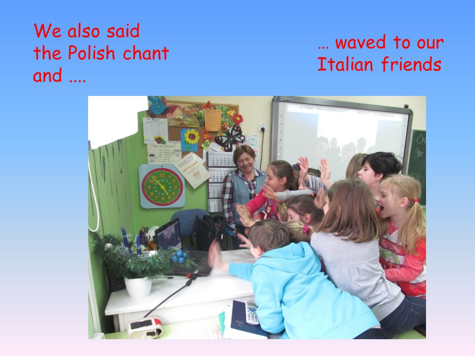 We also said the Polish chant and.... … waved to our Italian friends