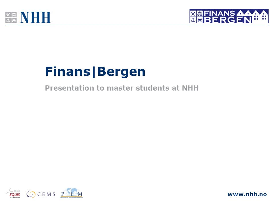 www.nhh.no Finans|Bergen Presentation to master students at NHH