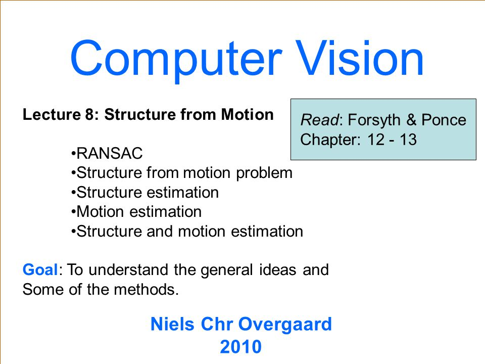 Computer Vision TexPoint fonts used in EMF: AAA Niels Chr Overgaard 2010 Lecture 8: Structure from Motion RANSAC Structure from motion problem Structu