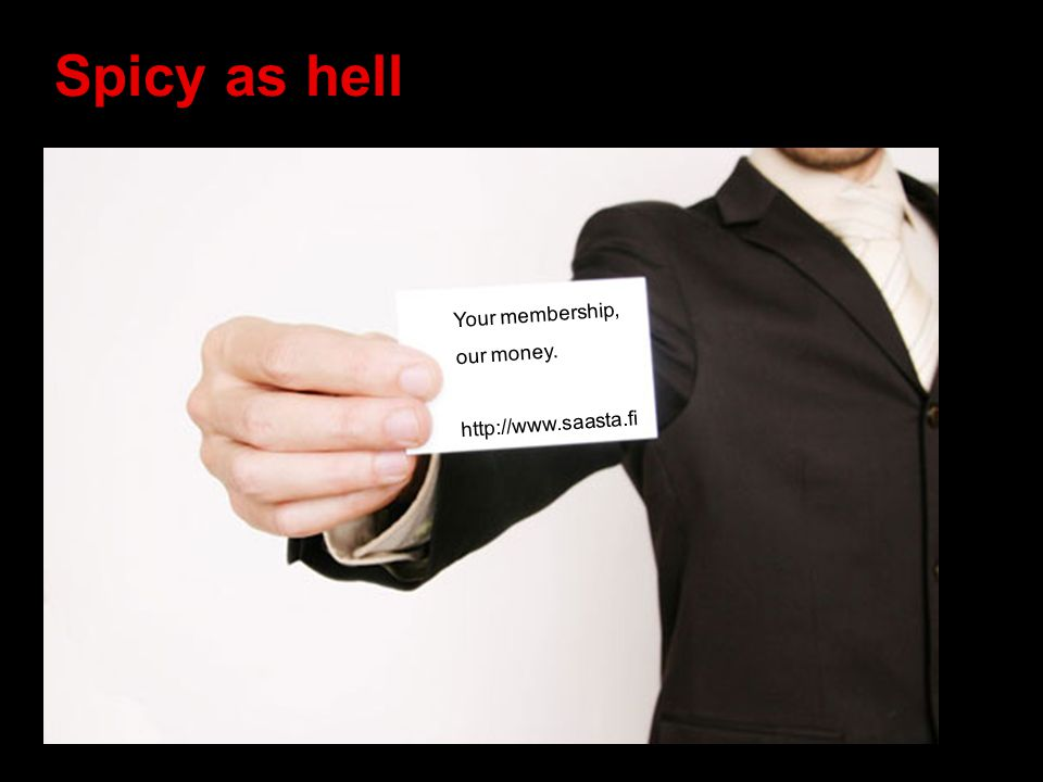 Spicy as hell Your membership, our money. http://www.saasta.fi