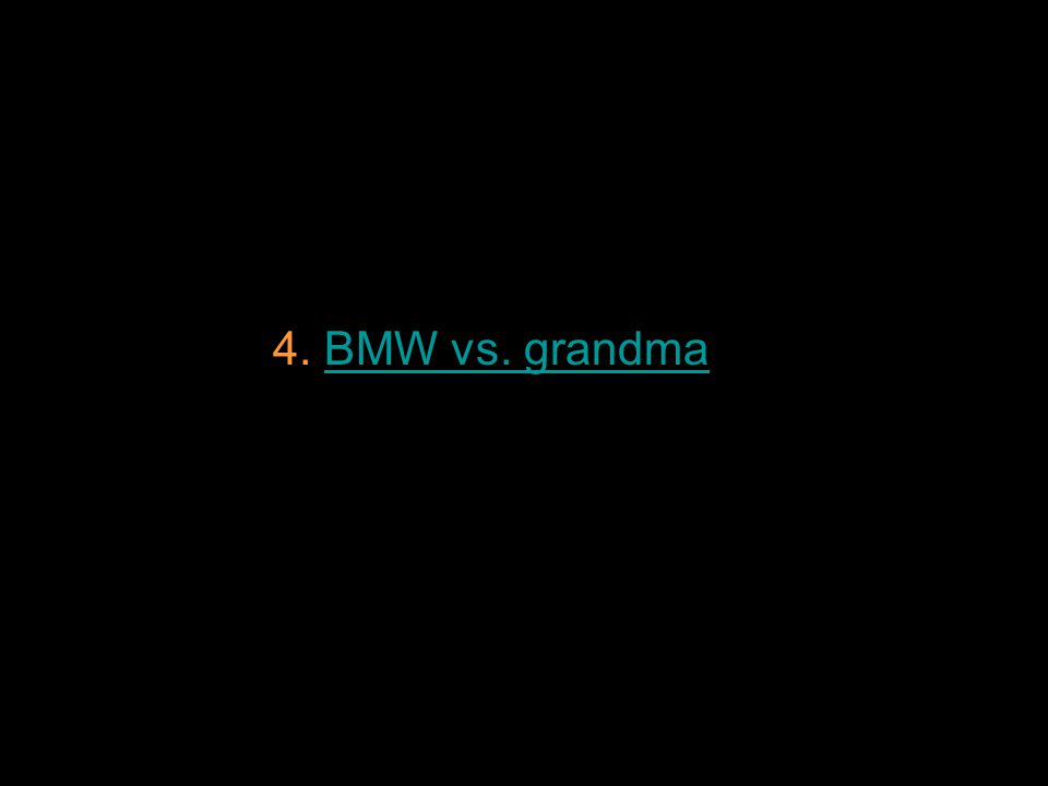 4. BMW vs. grandmaBMW vs. grandma