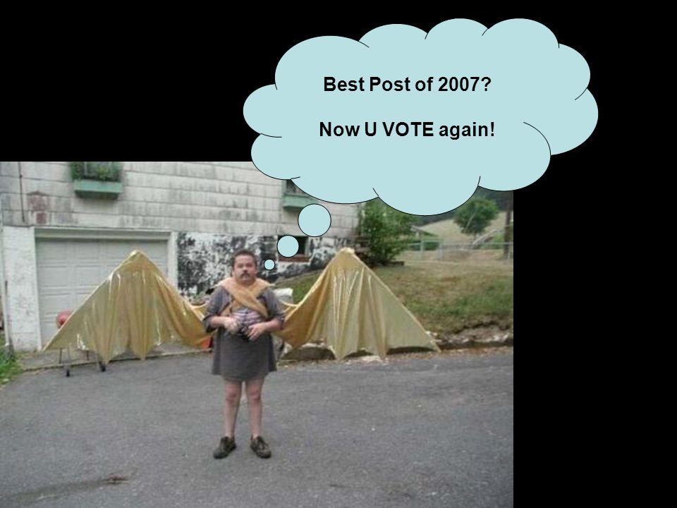 Best Post of 2007 Now U VOTE again!