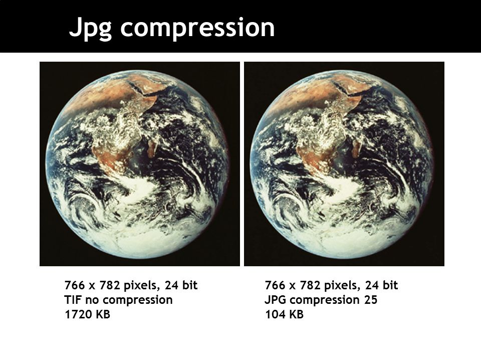 Jpg compression 766 x 782 pixels, 24 bit TIF no compression 1720 KB 766 x 782 pixels, 24 bit JPG compression 25 104 KB