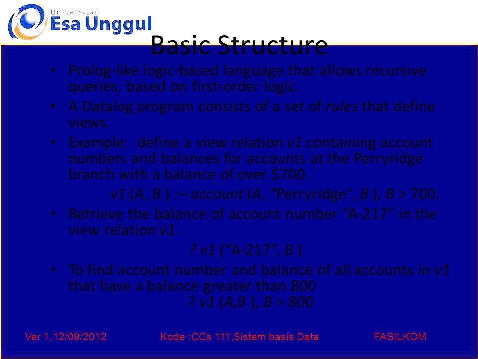 Ver 1,12/09/2012Kode :CCs 111,Sistem basis DataFASILKOM Basic Structure Prolog-like logic-based language that allows recursive queries; based on first-order logic.