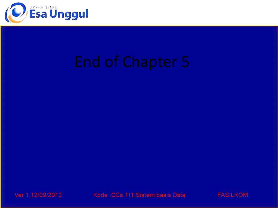 Ver 1,12/09/2012Kode :CCs 111,Sistem basis DataFASILKOM End of Chapter 5