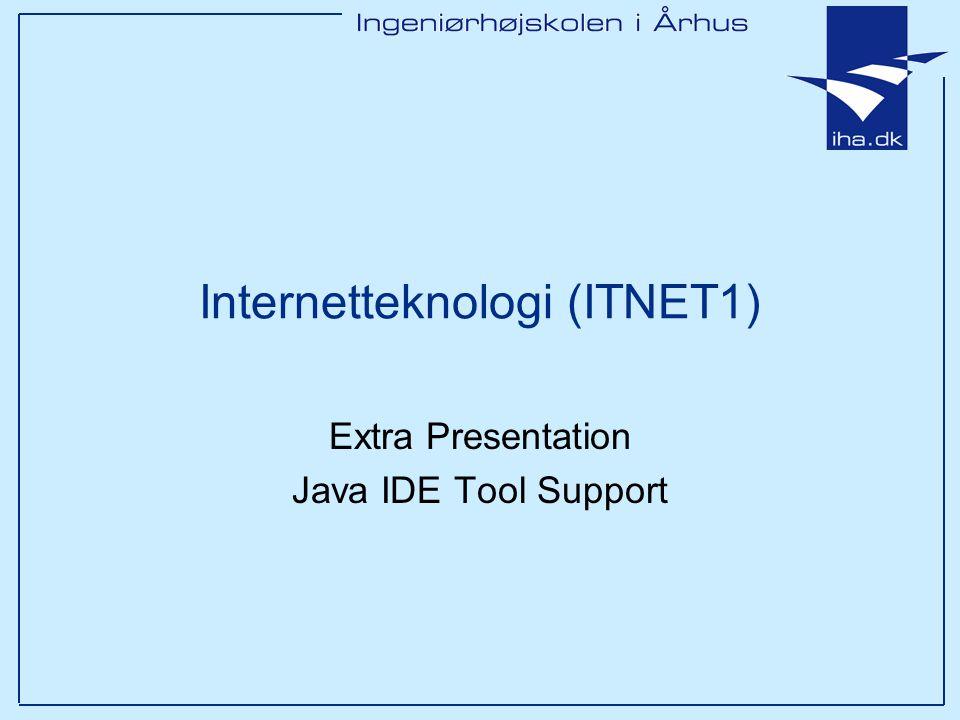 Internetteknologi (ITNET1) Extra Presentation Java IDE Tool Support