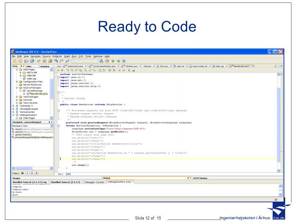 Ingeniørhøjskolen i Århus Slide 12 af 15 Ready to Code