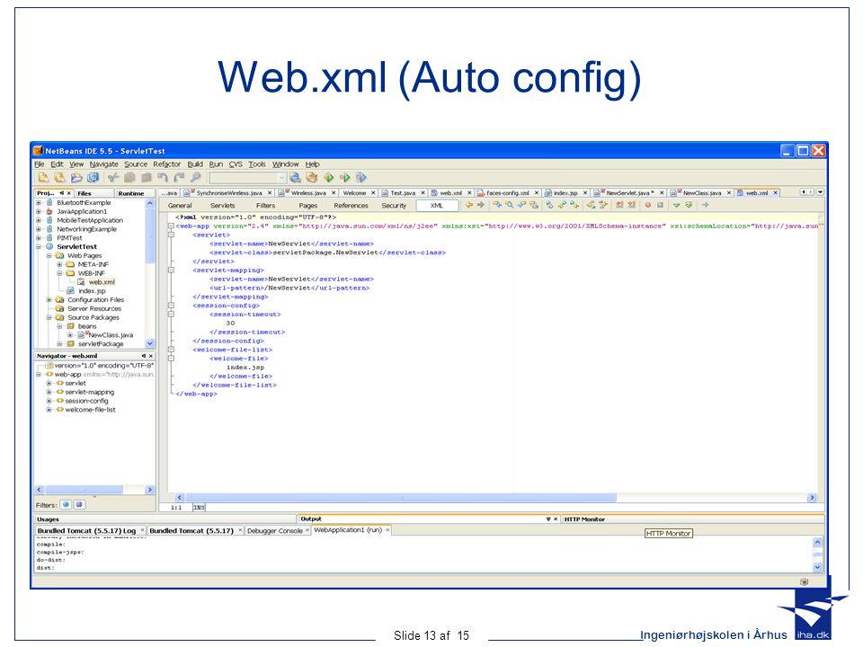 Ingeniørhøjskolen i Århus Slide 13 af 15 Web.xml (Auto config)