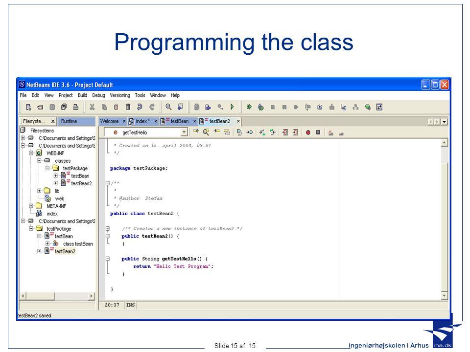 Ingeniørhøjskolen i Århus Slide 15 af 15 Programming the class